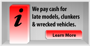 We pay cash for late models, clunkers, and wrecked vehicles